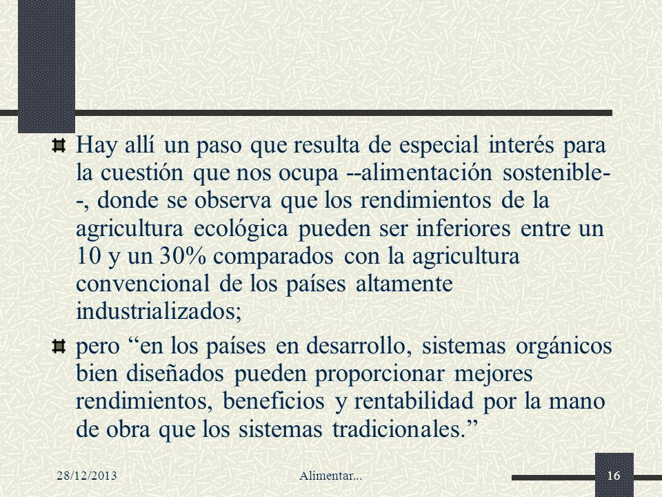 28/12/2013Alimentar...16 Hay allí un paso que resulta de especial interés para la cuestión que nos ocupa --alimentación sostenible- -, donde se observ