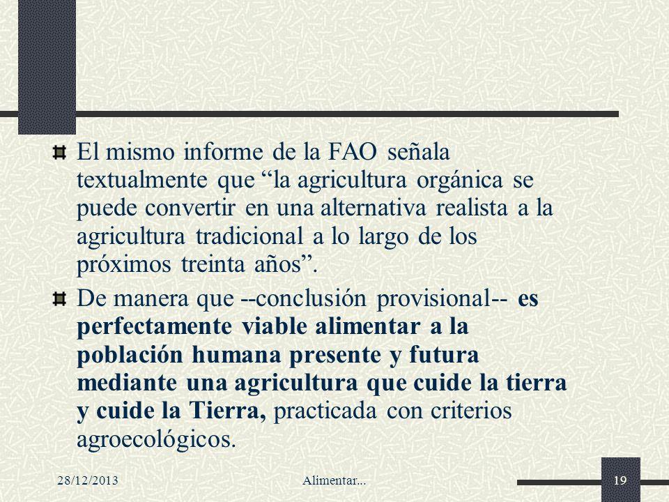 28/12/2013Alimentar...19 El mismo informe de la FAO señala textualmente que la agricultura orgánica se puede convertir en una alternativa realista a l