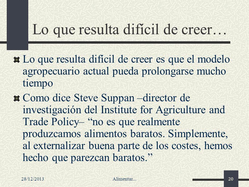 28/12/2013Alimentar...20 Lo que resulta difícil de creer… Lo que resulta difícil de creer es que el modelo agropecuario actual pueda prolongarse mucho