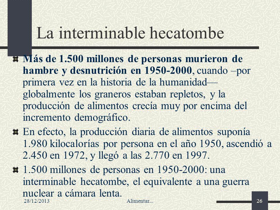 28/12/2013Alimentar...26 La interminable hecatombe Más de 1.500 millones de personas murieron de hambre y desnutrición en 1950-2000, cuando –por prime