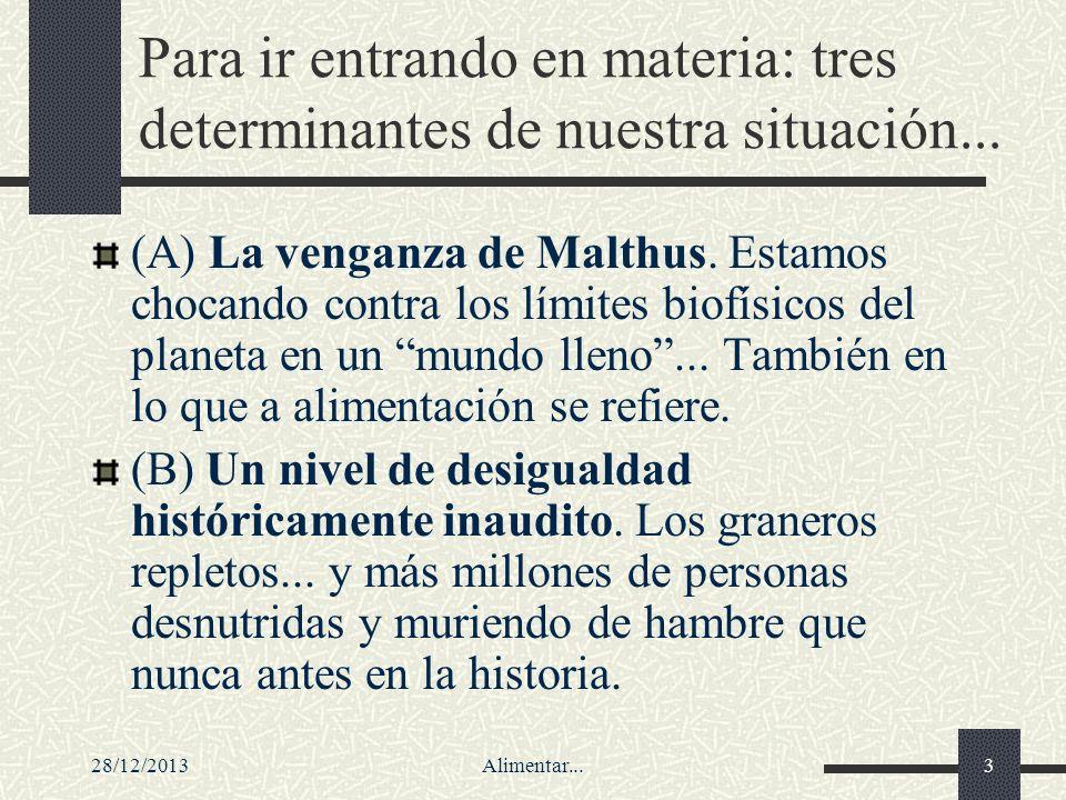 28/12/2013Alimentar...3 Para ir entrando en materia: tres determinantes de nuestra situación... (A) La venganza de Malthus. Estamos chocando contra lo