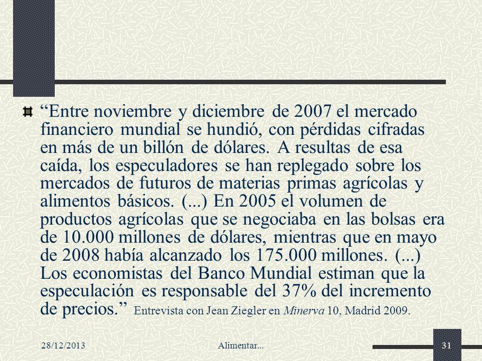 28/12/2013Alimentar...31 Entre noviembre y diciembre de 2007 el mercado financiero mundial se hundió, con pérdidas cifradas en más de un billón de dól