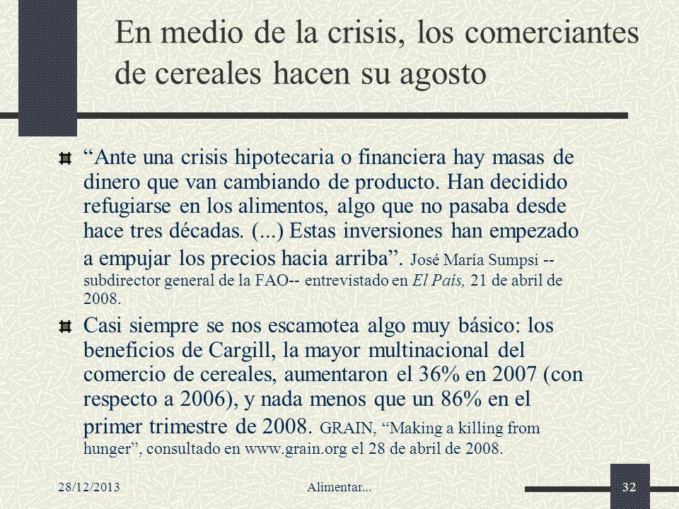 28/12/2013Alimentar...32 En medio de la crisis, los comerciantes de cereales hacen su agosto Ante una crisis hipotecaria o financiera hay masas de din