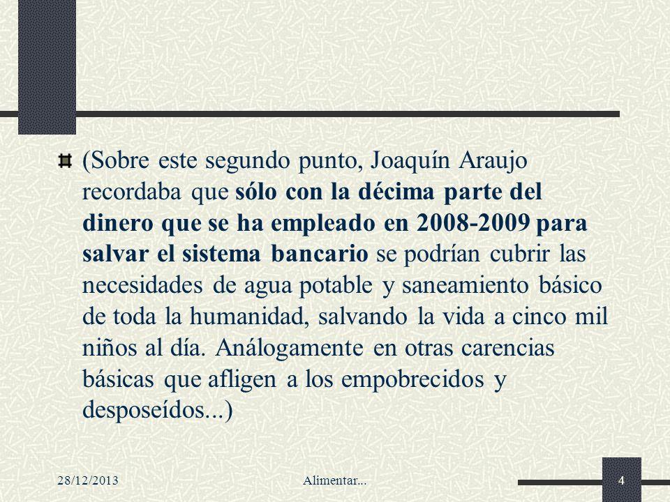 28/12/2013Alimentar...4 (Sobre este segundo punto, Joaquín Araujo recordaba que sólo con la décima parte del dinero que se ha empleado en 2008-2009 pa