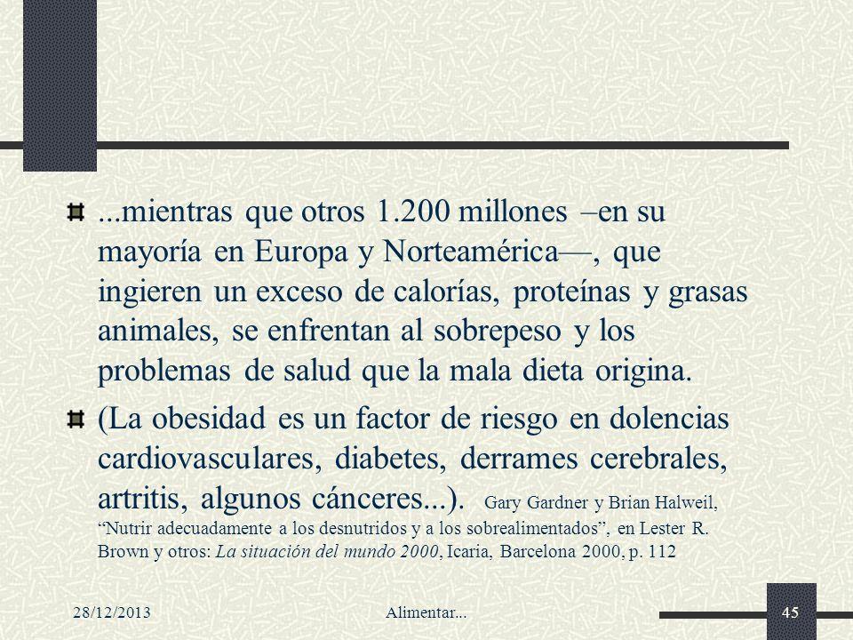 28/12/2013Alimentar...45...mientras que otros 1.200 millones –en su mayoría en Europa y Norteamérica, que ingieren un exceso de calorías, proteínas y