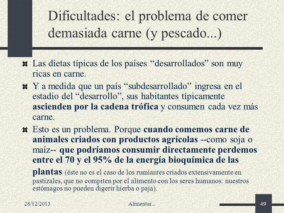 28/12/2013Alimentar...49 Dificultades: el problema de comer demasiada carne (y pescado...) Las dietas típicas de los países desarrollados son muy rica