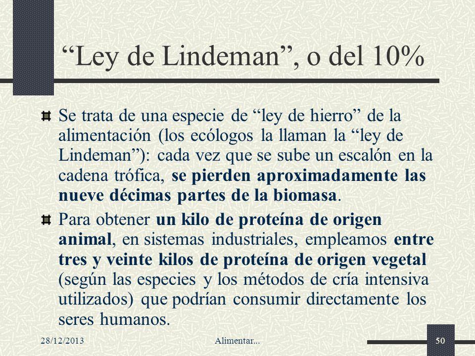 28/12/2013Alimentar...50 Ley de Lindeman, o del 10% Se trata de una especie de ley de hierro de la alimentación (los ecólogos la llaman la ley de Lind