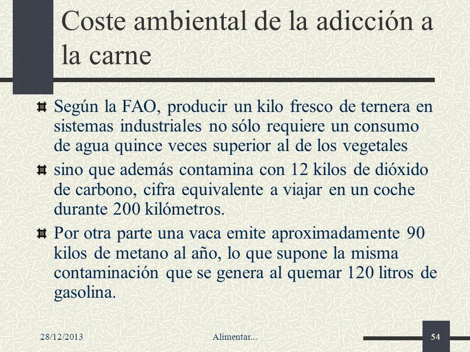 28/12/2013Alimentar...54 Coste ambiental de la adicción a la carne Según la FAO, producir un kilo fresco de ternera en sistemas industriales no sólo r