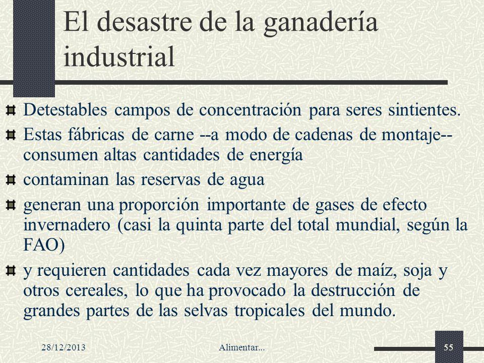28/12/2013Alimentar...55 El desastre de la ganadería industrial Detestables campos de concentración para seres sintientes. Estas fábricas de carne --a