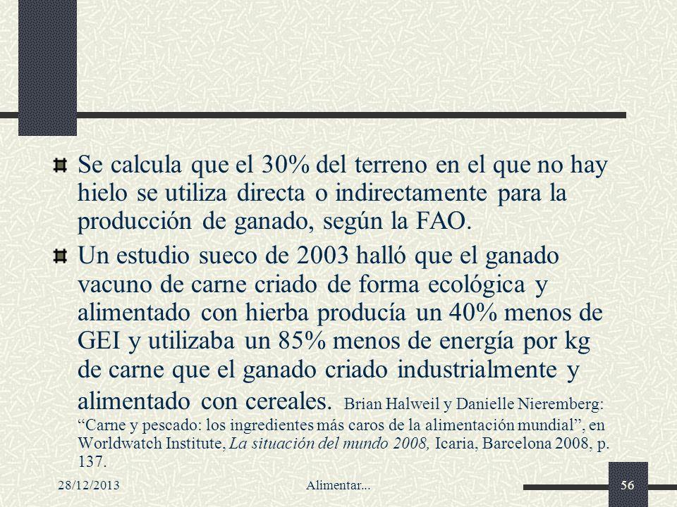 28/12/2013Alimentar...56 Se calcula que el 30% del terreno en el que no hay hielo se utiliza directa o indirectamente para la producción de ganado, se