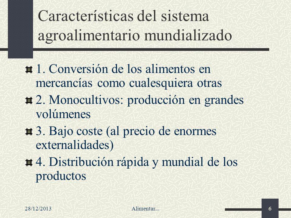 28/12/2013Alimentar...6 Características del sistema agroalimentario mundializado 1. Conversión de los alimentos en mercancías como cualesquiera otras