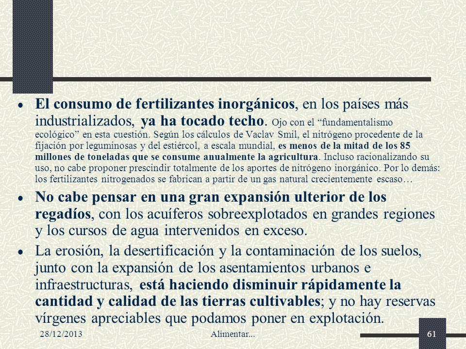 28/12/2013Alimentar...61 El consumo de fertilizantes inorgánicos, en los países más industrializados, ya ha tocado techo. Ojo con el fundamentalismo e