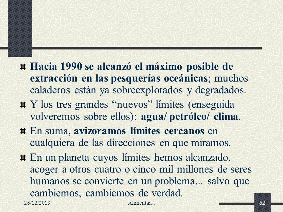 28/12/2013Alimentar...62 Hacia 1990 se alcanzó el máximo posible de extracción en las pesquerías oceánicas; muchos caladeros están ya sobreexplotados