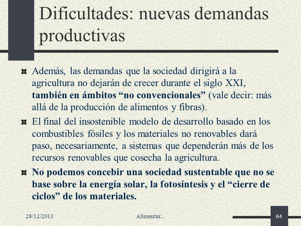 28/12/2013Alimentar...64 Dificultades: nuevas demandas productivas Además, las demandas que la sociedad dirigirá a la agricultura no dejarán de crecer