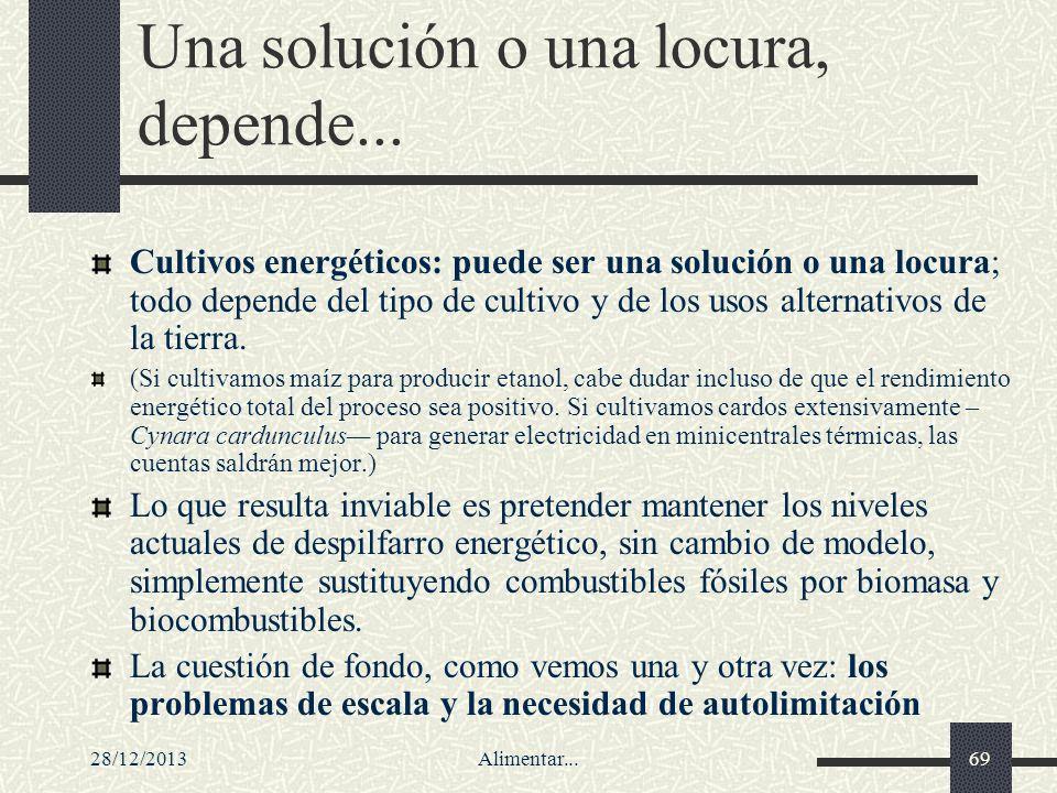 28/12/2013Alimentar...69 Una solución o una locura, depende... Cultivos energéticos: puede ser una solución o una locura; todo depende del tipo de cul