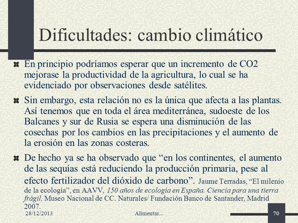 28/12/2013Alimentar...70 Dificultades: cambio climático En principio podríamos esperar que un incremento de CO2 mejorase la productividad de la agricu