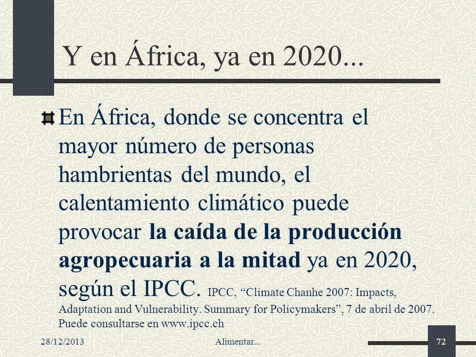 28/12/2013Alimentar...72 Y en África, ya en 2020... En África, donde se concentra el mayor número de personas hambrientas del mundo, el calentamiento