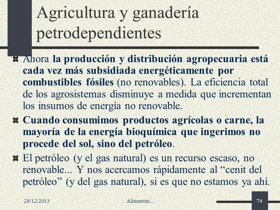 28/12/2013Alimentar...74 Agricultura y ganadería petrodependientes Ahora la producción y distribución agropecuaria está cada vez más subsidiada energé