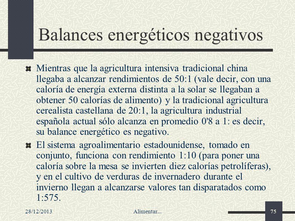 28/12/2013Alimentar...75 Balances energéticos negativos Mientras que la agricultura intensiva tradicional china llegaba a alcanzar rendimientos de 50: