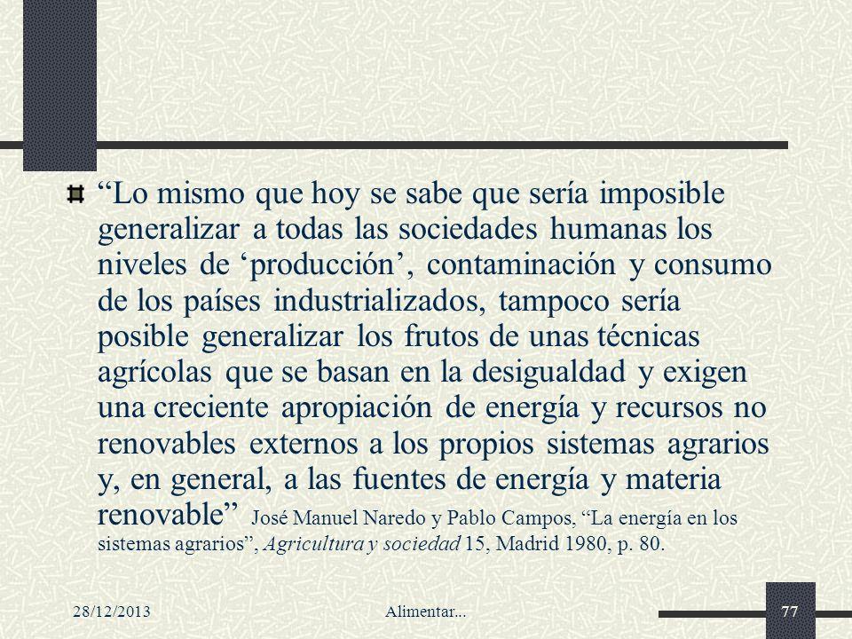 28/12/2013Alimentar...77 Lo mismo que hoy se sabe que sería imposible generalizar a todas las sociedades humanas los niveles de producción, contaminac