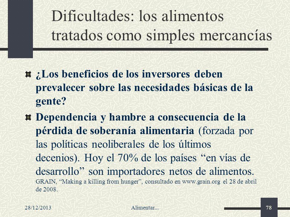 28/12/2013Alimentar...78 Dificultades: los alimentos tratados como simples mercancías ¿Los beneficios de los inversores deben prevalecer sobre las nec