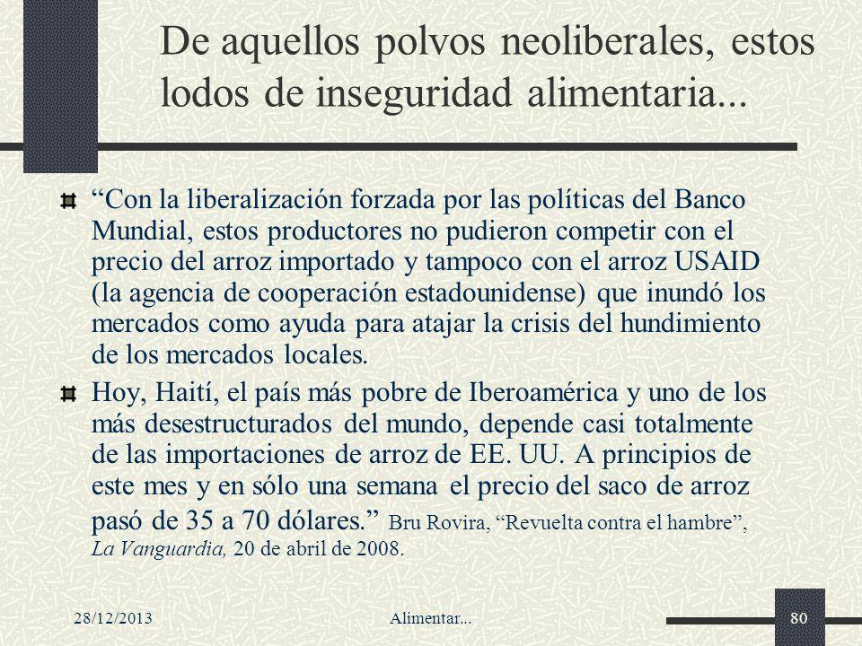 28/12/2013Alimentar...80 De aquellos polvos neoliberales, estos lodos de inseguridad alimentaria... Con la liberalización forzada por las políticas de