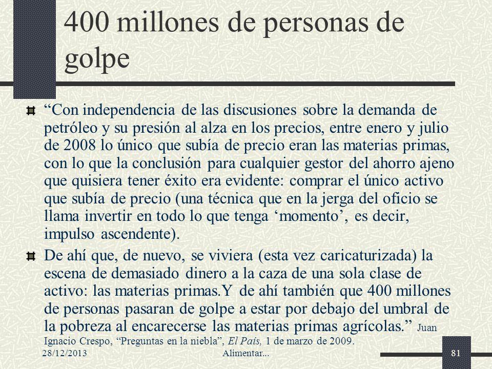 28/12/2013Alimentar...81 400 millones de personas de golpe Con independencia de las discusiones sobre la demanda de petróleo y su presión al alza en l