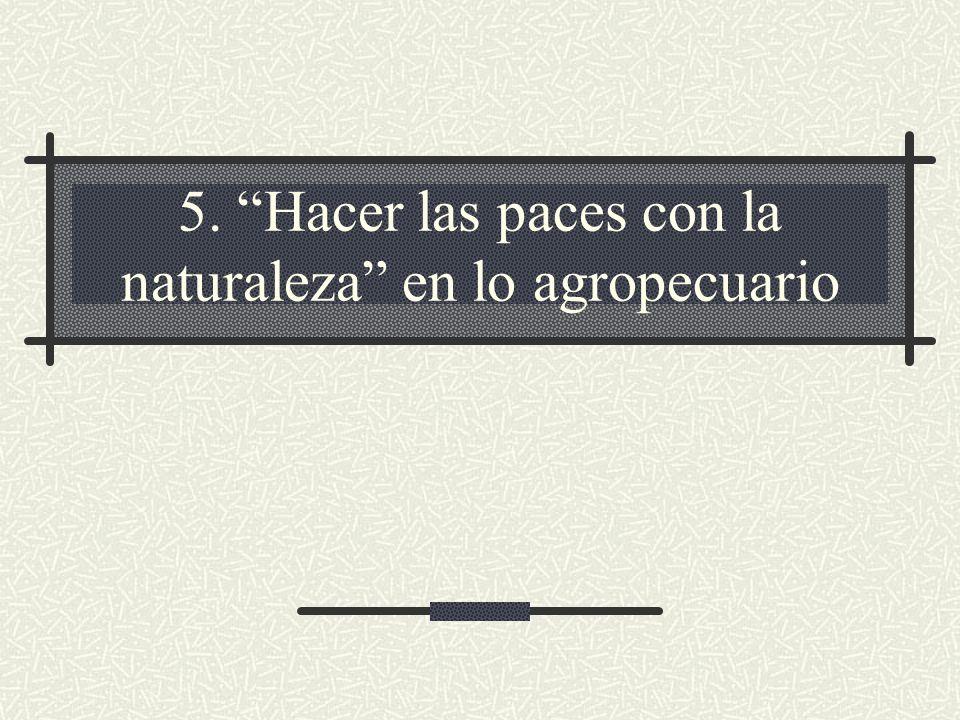 5. Hacer las paces con la naturaleza en lo agropecuario