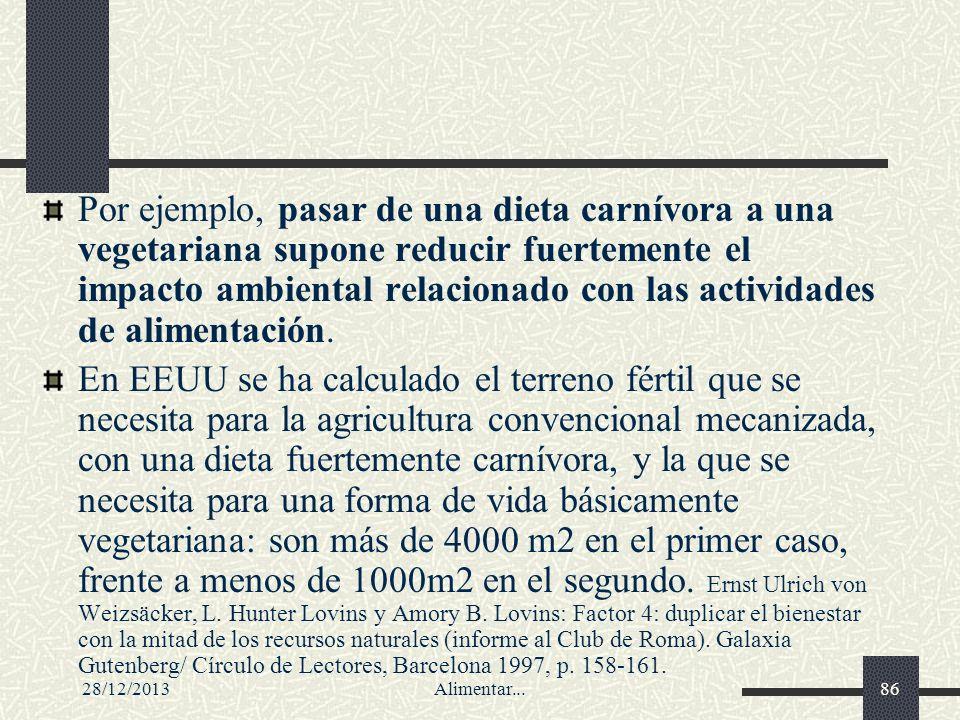 28/12/2013Alimentar...86 Por ejemplo, pasar de una dieta carnívora a una vegetariana supone reducir fuertemente el impacto ambiental relacionado con l