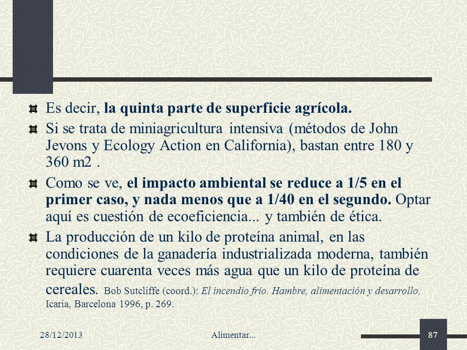 28/12/2013Alimentar...87 Es decir, la quinta parte de superficie agrícola. Si se trata de miniagricultura intensiva (métodos de John Jevons y Ecology