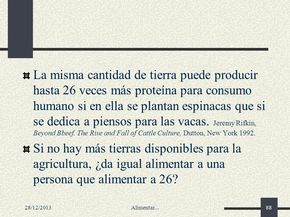 28/12/2013Alimentar...88 La misma cantidad de tierra puede producir hasta 26 veces más proteína para consumo humano si en ella se plantan espinacas qu