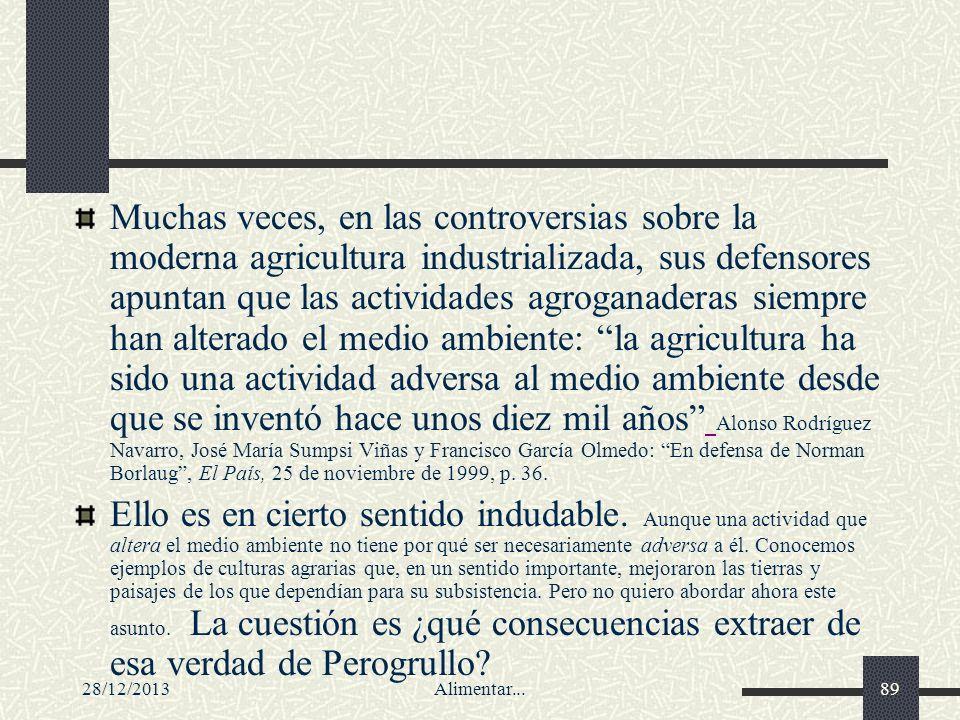 28/12/2013Alimentar...89 Muchas veces, en las controversias sobre la moderna agricultura industrializada, sus defensores apuntan que las actividades a