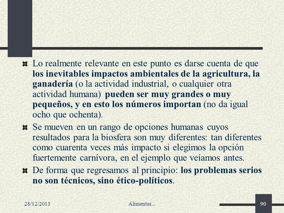 28/12/2013Alimentar...90 Lo realmente relevante en este punto es darse cuenta de que los inevitables impactos ambientales de la agricultura, la ganade