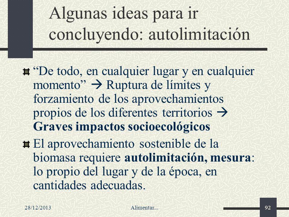 28/12/2013Alimentar...92 Algunas ideas para ir concluyendo: autolimitación De todo, en cualquier lugar y en cualquier momento Ruptura de límites y for