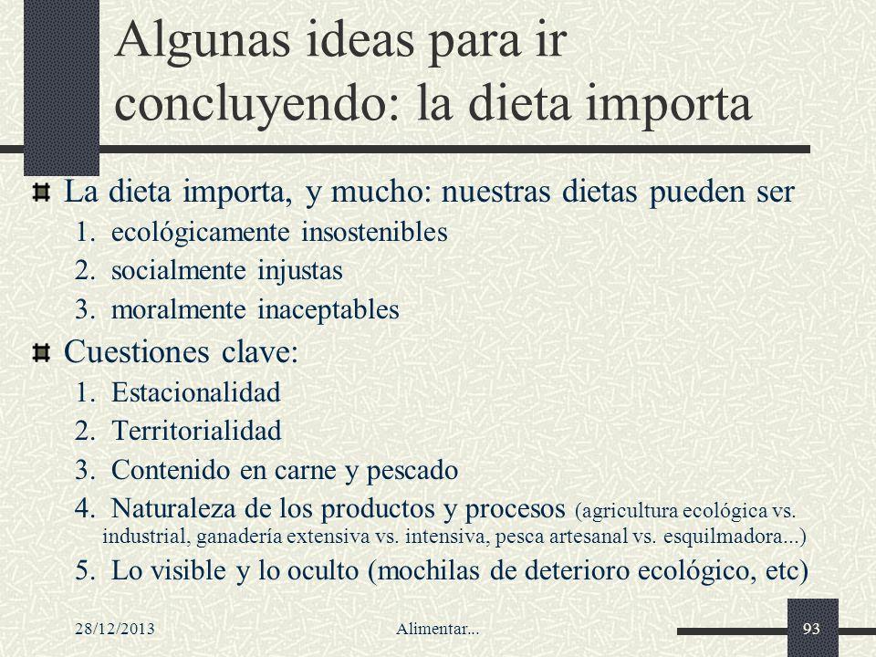 28/12/2013Alimentar...93 Algunas ideas para ir concluyendo: la dieta importa La dieta importa, y mucho: nuestras dietas pueden ser 1. ecológicamente i