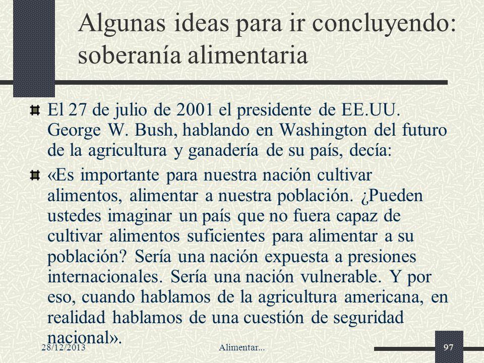 28/12/2013Alimentar...97 Algunas ideas para ir concluyendo: soberanía alimentaria El 27 de julio de 2001 el presidente de EE.UU. George W. Bush, habla