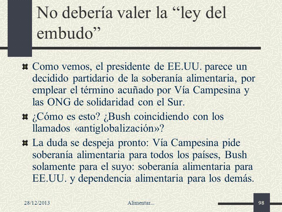 28/12/2013Alimentar...98 No debería valer la ley del embudo Como vemos, el presidente de EE.UU. parece un decidido partidario de la soberanía alimenta