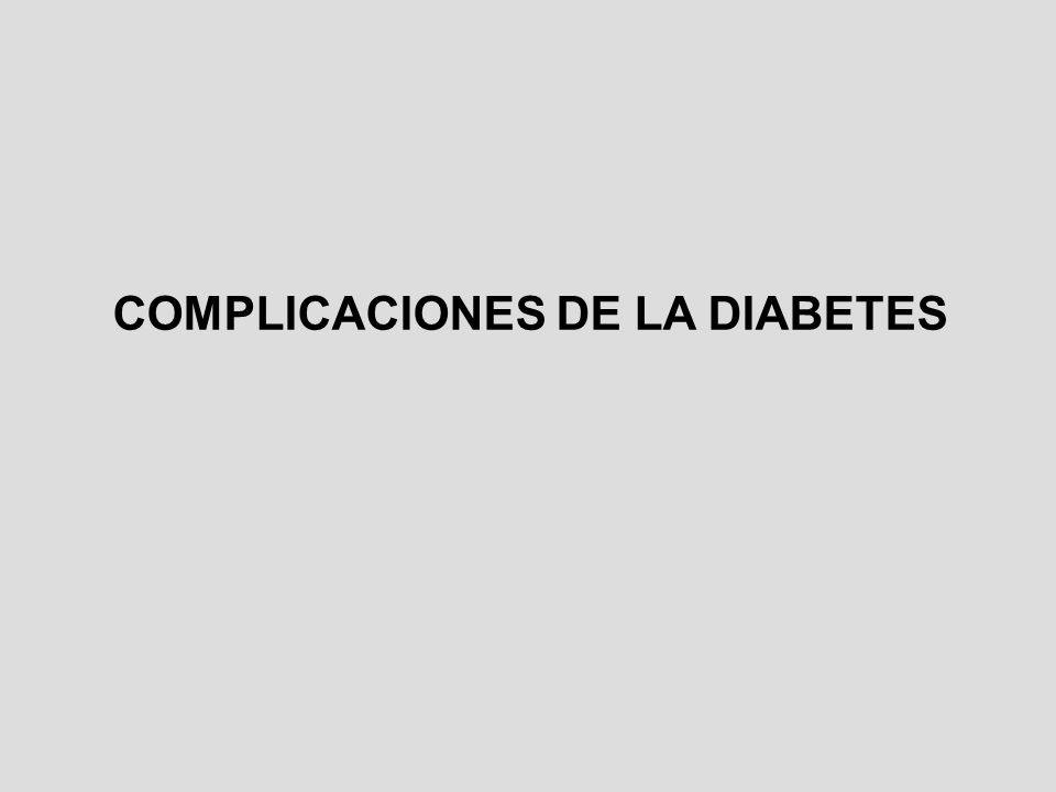COMPLICACIONES AGUDAS 1ª.- Cetoacidosis diabética (DM1) 2ª.- Coma hiperosmolar (DM2) 3ª.- Coma hipoglucémico (ambas) 4ª.- Acidosis láctica (DM2) Requieren factor desencadenante como infecciones, IAM, tratamiento con biguanidas o insulina
