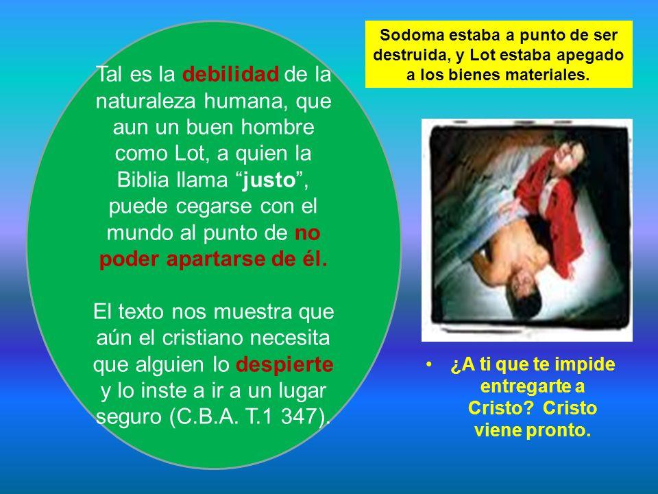 Tal es la debilidad de la naturaleza humana, que aun un buen hombre como Lot, a quien la Biblia llama justo, puede cegarse con el mundo al punto de no