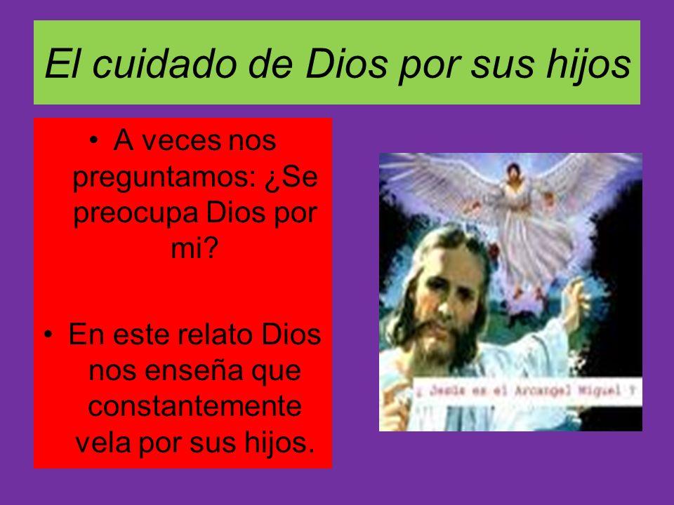 El cuidado de Dios por sus hijos A veces nos preguntamos: ¿Se preocupa Dios por mi? En este relato Dios nos enseña que constantemente vela por sus hij