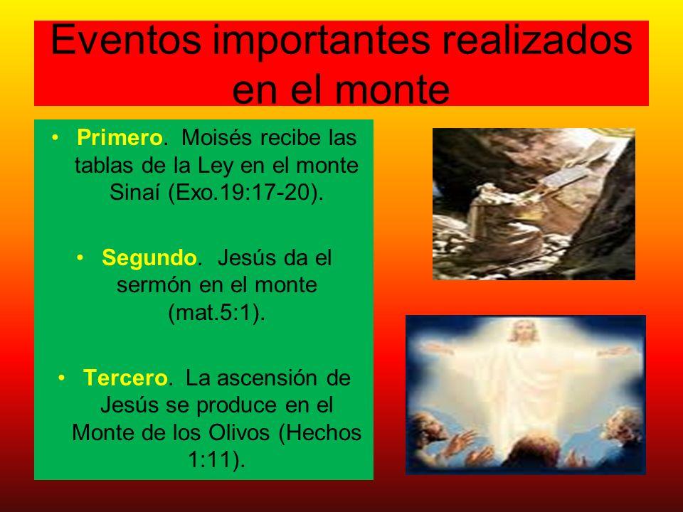 Eventos importantes realizados en el monte Primero. Moisés recibe las tablas de la Ley en el monte Sinaí (Exo.19:17-20). Segundo. Jesús da el sermón e