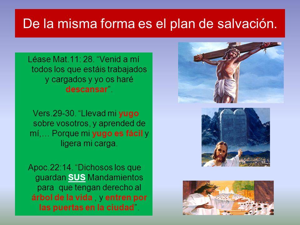 De la misma forma es el plan de salvación. Léase Mat.11: 28. Venid a mí todos los que estáis trabajados y cargados y yo os haré descansar. Vers.29-30.