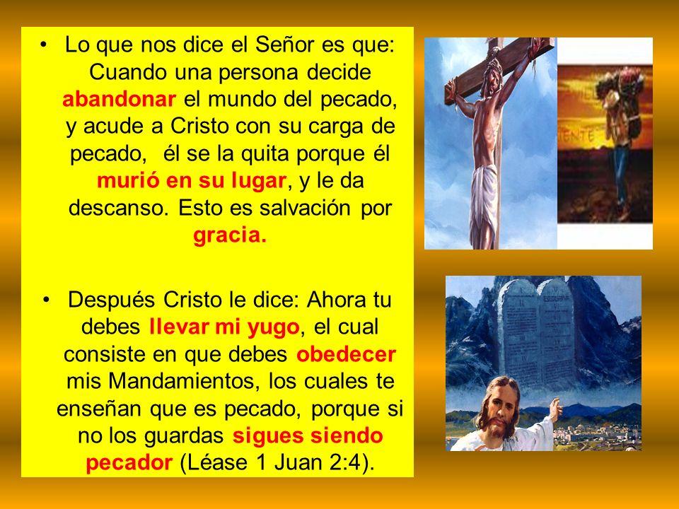 Lo que nos dice el Señor es que: Cuando una persona decide abandonar el mundo del pecado, y acude a Cristo con su carga de pecado, él se la quita porq