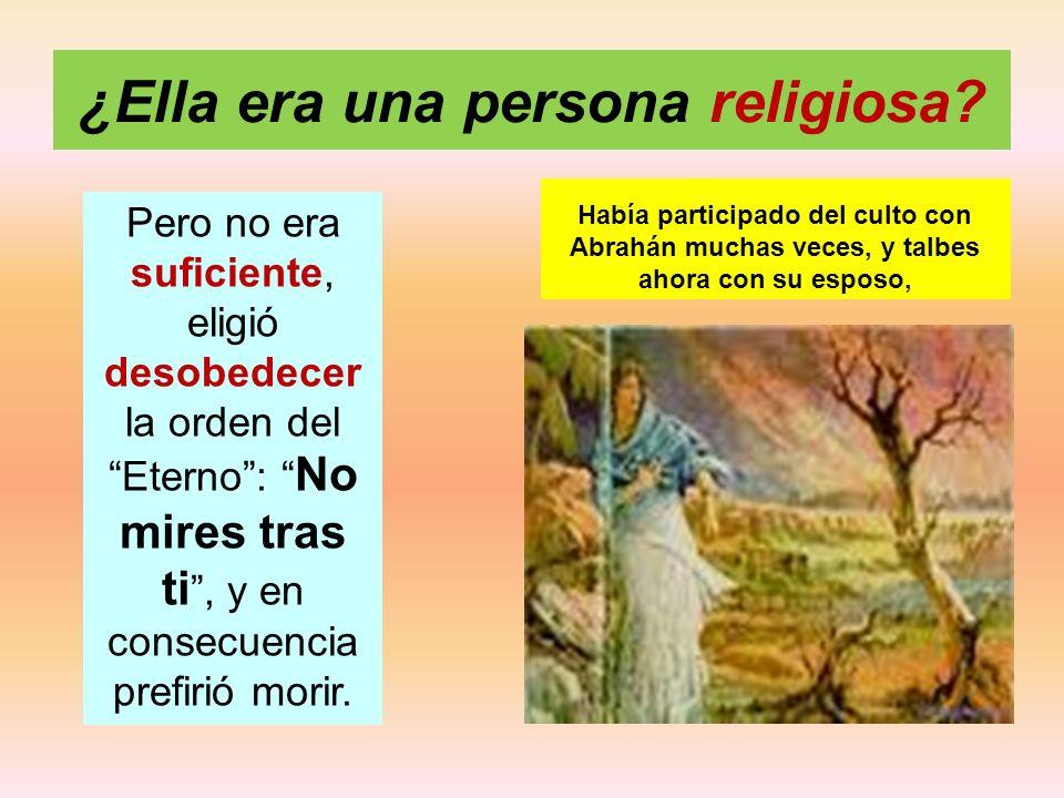 ¿Ella era una persona religiosa? Había participado del culto con Abrahán muchas veces, y talbes ahora con su esposo, Pero no era suficiente, eligió de