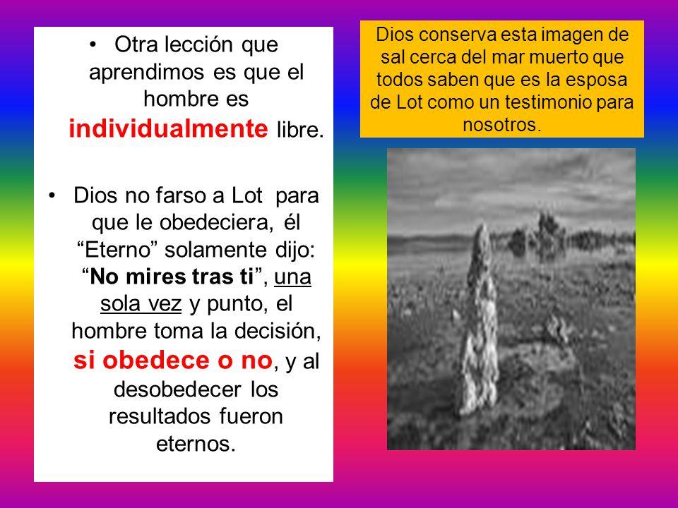 Dios conserva esta imagen de sal cerca del mar muerto que todos saben que es la esposa de Lot como un testimonio para nosotros. Otra lección que apren