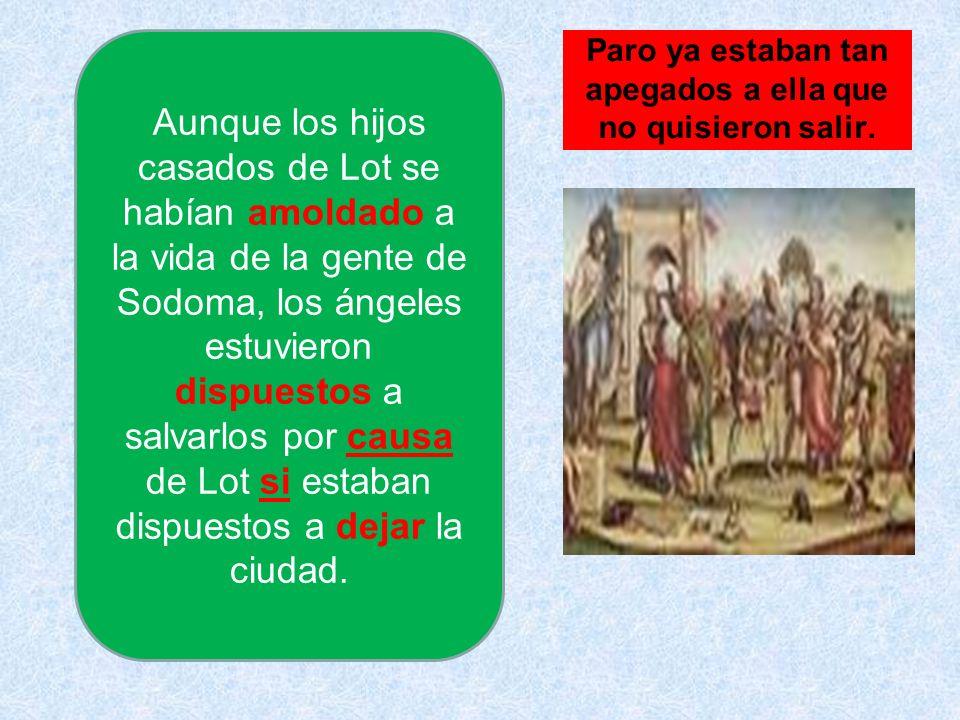 Aunque los hijos casados de Lot se habían amoldado a la vida de la gente de Sodoma, los ángeles estuvieron dispuestos a salvarlos por causa de Lot si