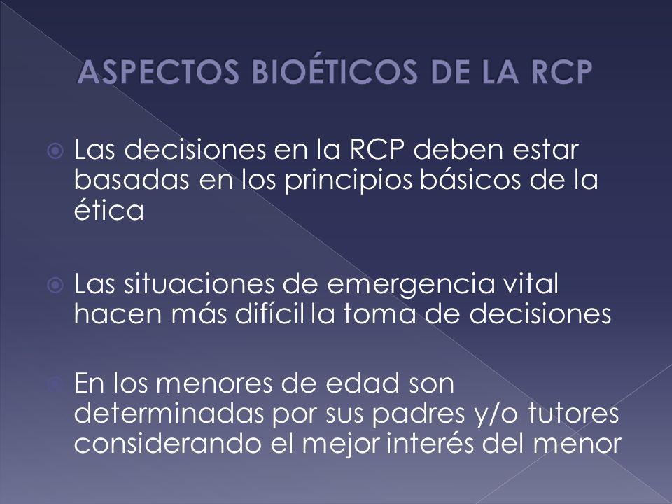 Las decisiones en la RCP deben estar basadas en los principios básicos de la ética Las situaciones de emergencia vital hacen más difícil la toma de de