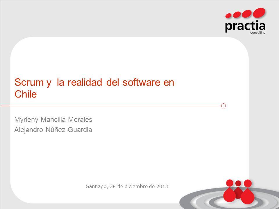 Santiago, 28 de diciembre de 2013 Scrum y la realidad del software en Chile Myrleny Mancilla Morales Alejandro Núñez Guardia