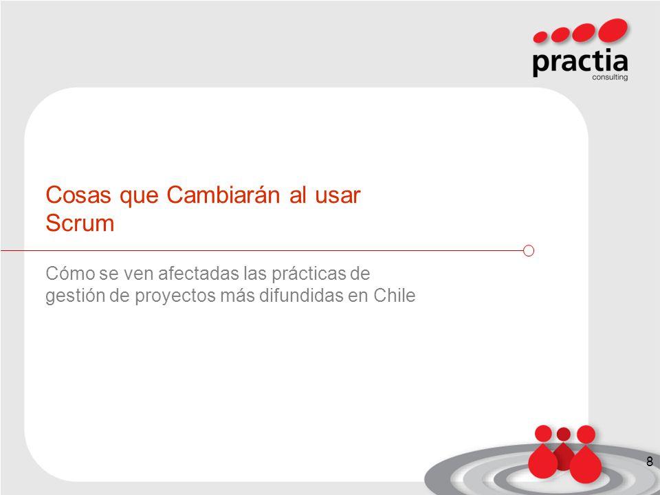 Cosas que Cambiarán al usar Scrum Cómo se ven afectadas las prácticas de gestión de proyectos más difundidas en Chile 8