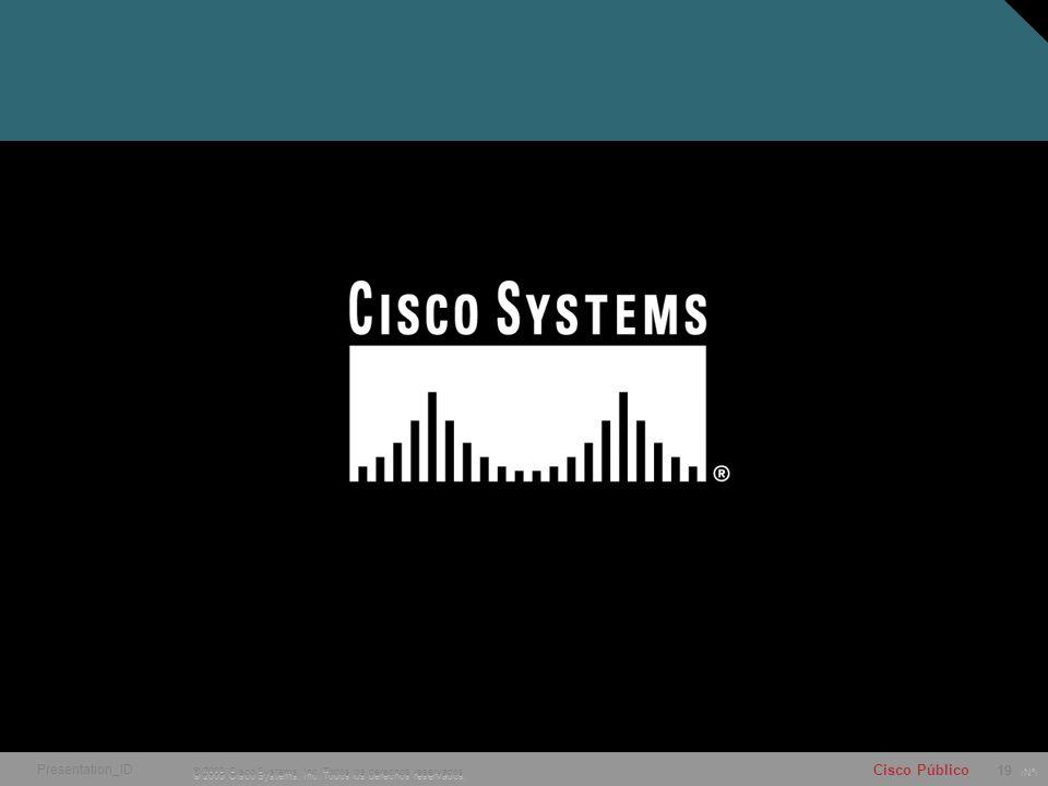 Nº © 2005 Cisco Systems, Inc. Todos los derechos reservados. Cisco Público 19 © 2003 Cisco Systems, Inc. Todos los derechos reservados. Presentation_I